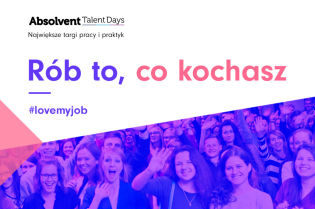 Przyjdź na Absolvent Talent Days i rób to, co kochasz